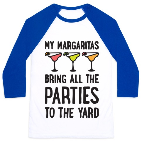My Margaritas Bring All The Parties To The Yard Baseball Tee