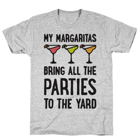 My Margaritas Bring All The Parties To The Yard T-Shirt