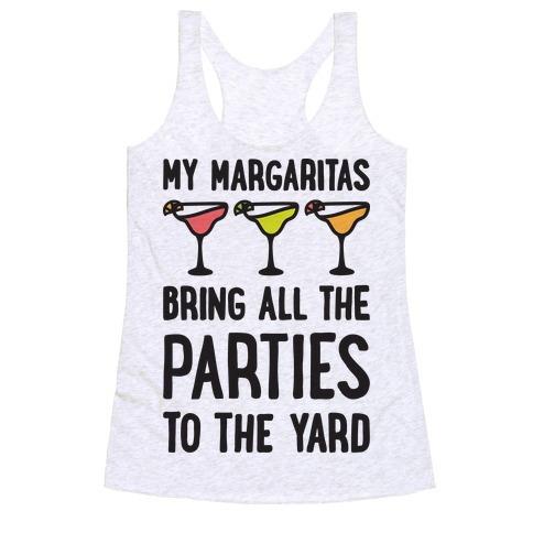 My Margaritas Bring All The Parties To The Yard Racerback Tank Top