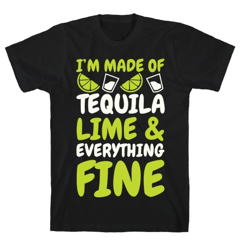 I'm Made Of Tequila, Lime & Everything Fine Mens T-Shirt