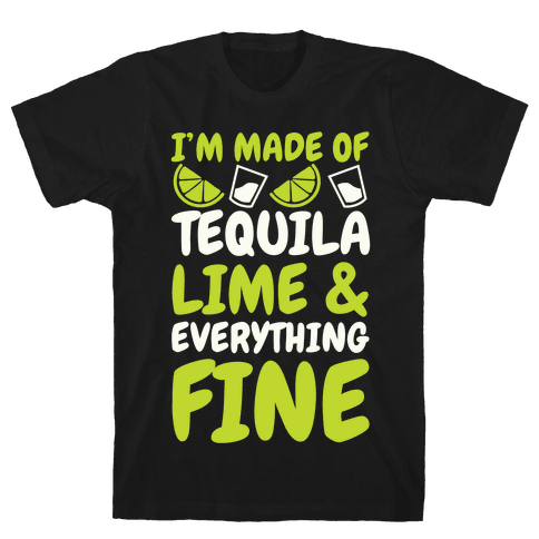 I'm Made Of Tequila, Lime & Everything Fine