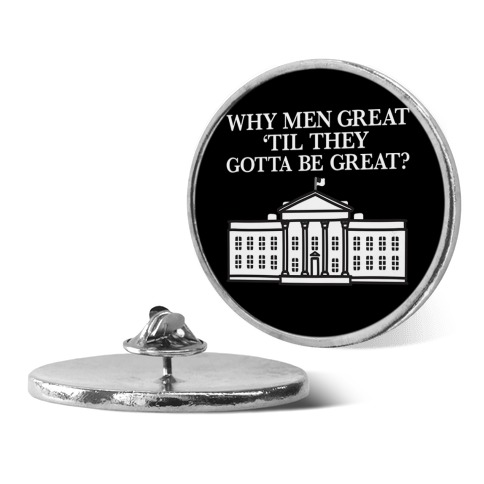 Why Men Great 'Til They Gotta Be Great? White House Pin