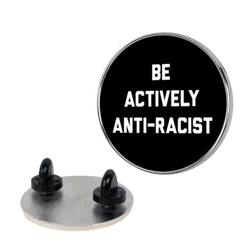 Be Actively Anti-Racist Pin