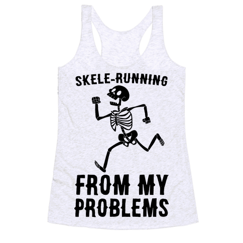 Skele-running From My Problems Racerback Tank Top