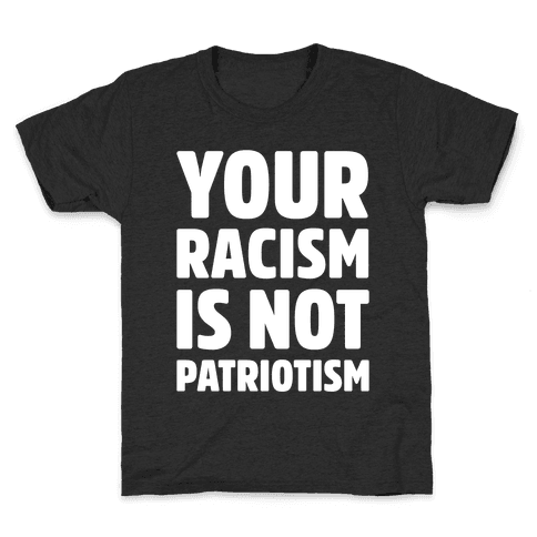 Your Racism Is Not Patriotism White Print Kids T-Shirt