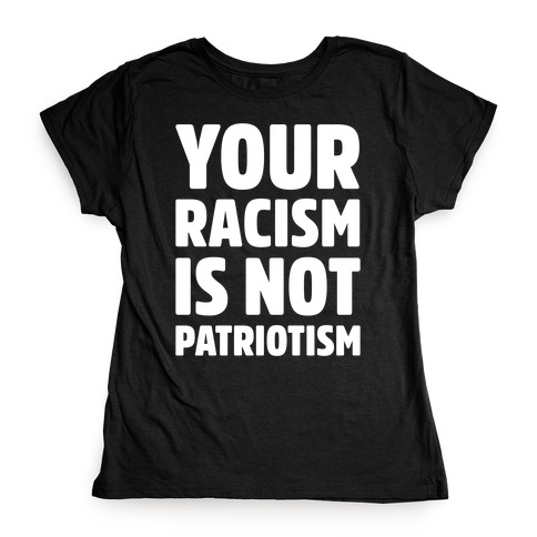 Your Racism Is Not Patriotism White Print Womens T-Shirt