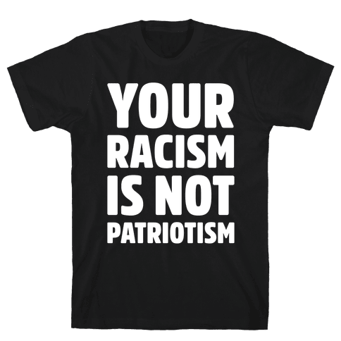 Your Racism Is Not Patriotism White Print Mens T-Shirt
