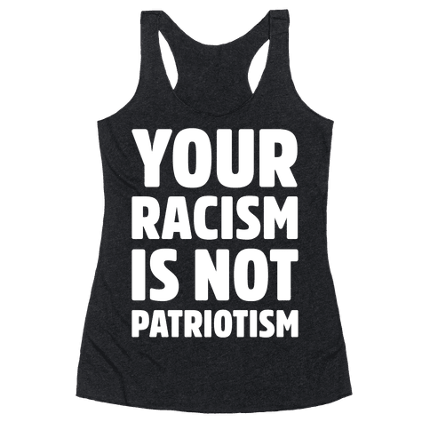 Your Racism Is Not Patriotism White Print Racerback Tank Top