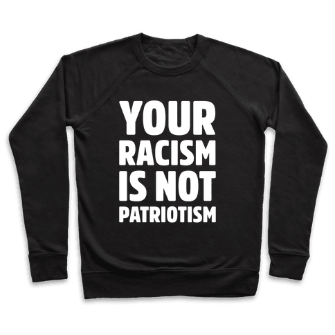Your Racism Is Not Patriotism White Print Pullover