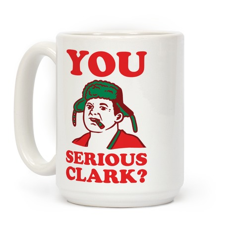 You Serious Clark? Coffee Mug