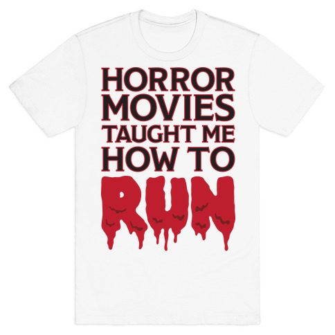 Horror Movies Taught Me How To RUN T-Shirt