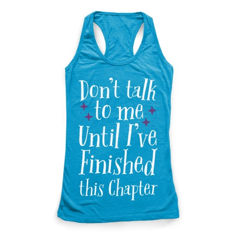 Don't Talk to Me Until I've Finished This Chapter Racerback Tank Top