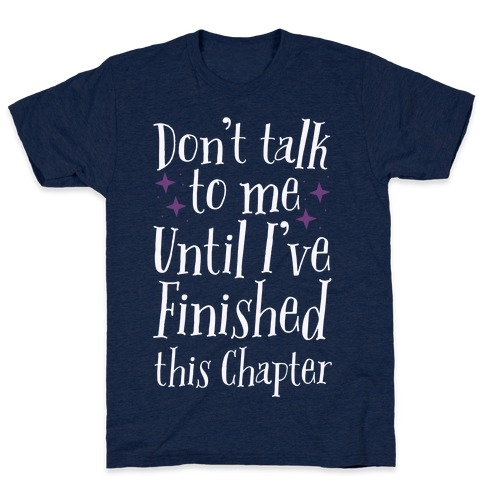 Don't Talk to Me Until I've Finished This Chapter T-Shirt