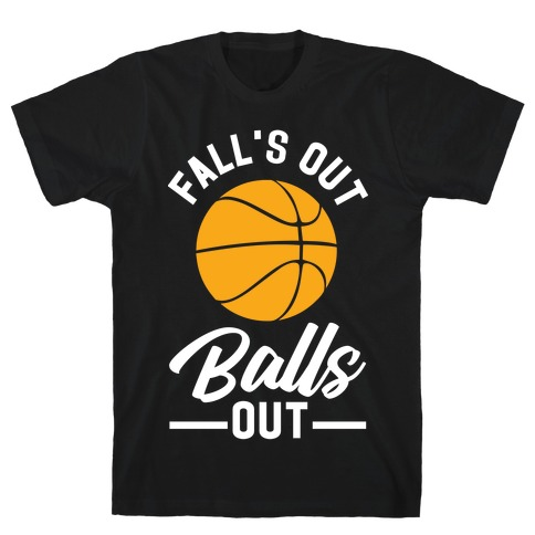 Falls Out Balls Out Basketball T-Shirt