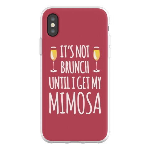 It's Not Brunch Until I Get My Mimosa Phone Flexi-Case