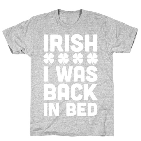 Irish I Was Back In Bed T-Shirt