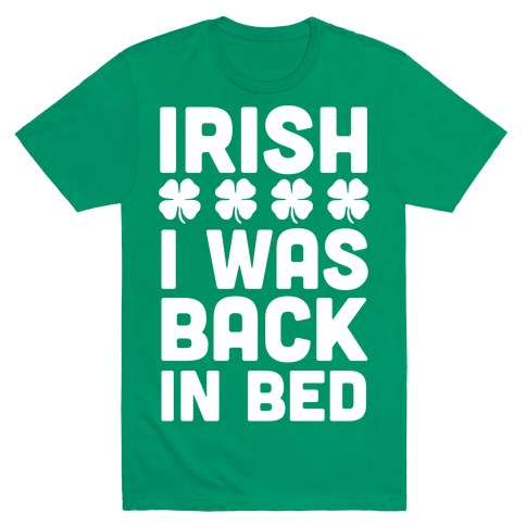 Irish I Was Back In Bed Mens T-Shirt