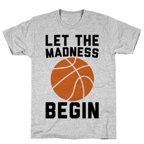 Let The Madness Begin Mens T-Shirt