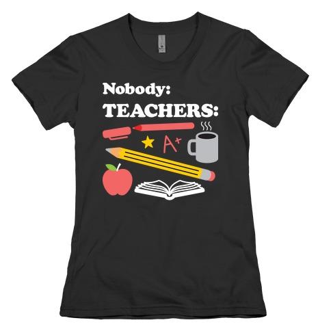 Nobody: Teachers: School Supplies Womens T-Shirt