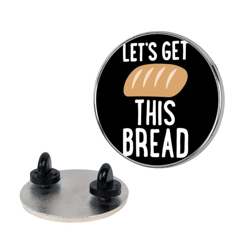Let's Get This Bread Pin