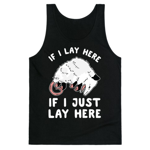 If I Lay Here If I Just Lay Here Opossum Tank Top