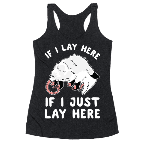 If I Lay Here If I Just Lay Here Opossum Racerback Tank Top