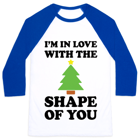 I'm In Love With The Shape Of You Christmas Tree Baseball Tee