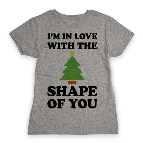I'm In Love With The Shape Of You Christmas Tree Womens T-Shirt
