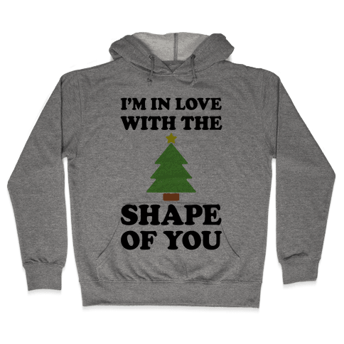 I'm In Love With The Shape Of You Christmas Tree Hooded Sweatshirt