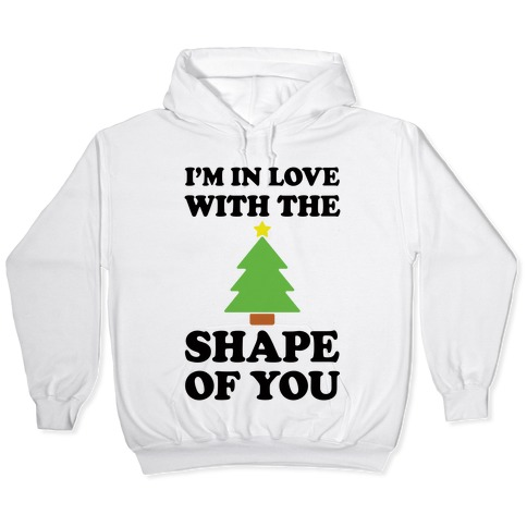 Off White Christmas Hoodie.I M In Love With The Shape Of You Christmas Tree Hoodie Lookhuman