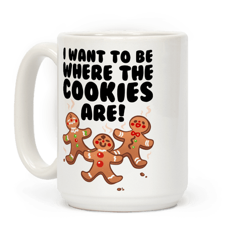 I Want To Be Where The Cookies Are! Coffee Mug