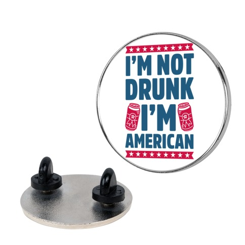 I'm Not Drunk I'm American pin