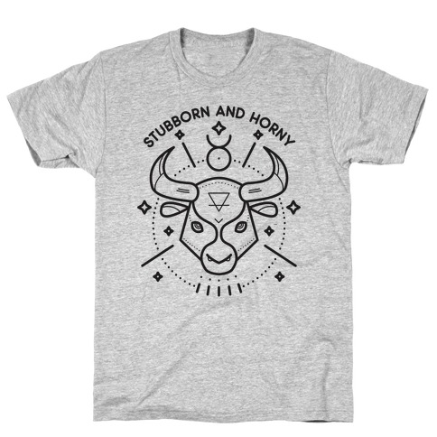 Stubborn and Horny Taurus Bull T-Shirt