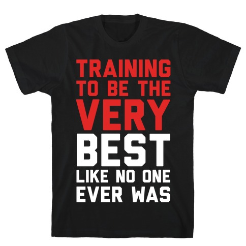 Training To Be The Very Best Mens T-Shirt
