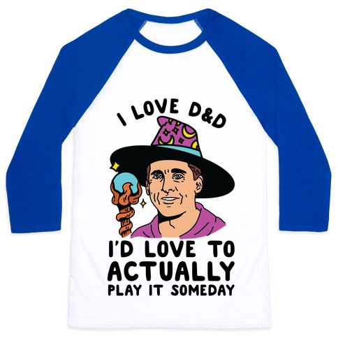 I Love D&D I'd Love To Actually Play It Someday Baseball Tee