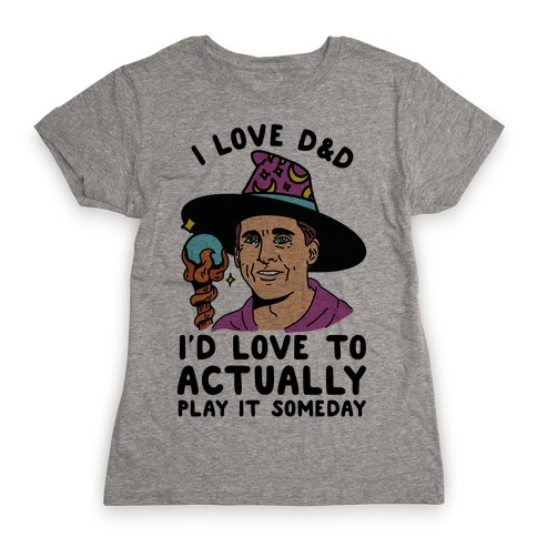 I Love D&D I'd Love To Actually Play It Someday Womens T-Shirt