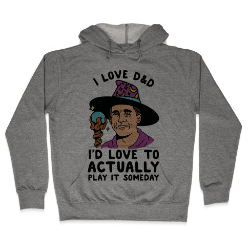 I Love D&D I'd Love To Actually Play It Someday Hooded Sweatshirt