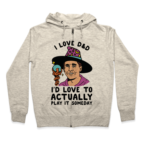 I Love D&D I'd Love To Actually Play It Someday Zip Hoodie