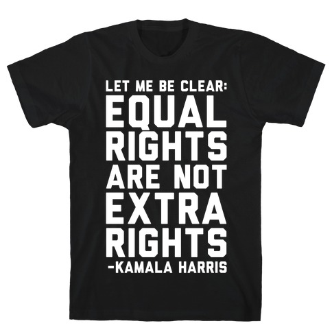 Equal Rights Are Not Extra Rights Kamala Harris Quote White Print T-Shirt