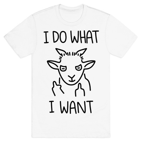 I Do What I Want (Goat) T-Shirt