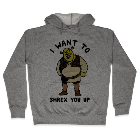 I Want to Shrex You Up Hooded Sweatshirt