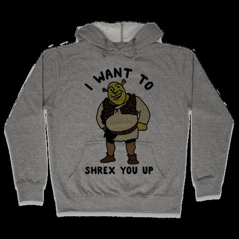 I Want to Shrex You Up Hooded Sweatshirt