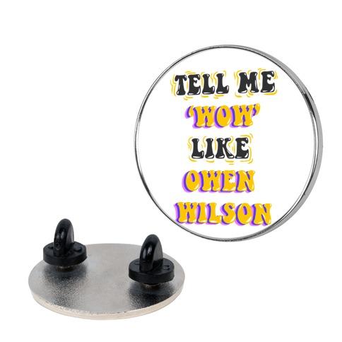 Tell Me Wow Like Owen Wilson Pin