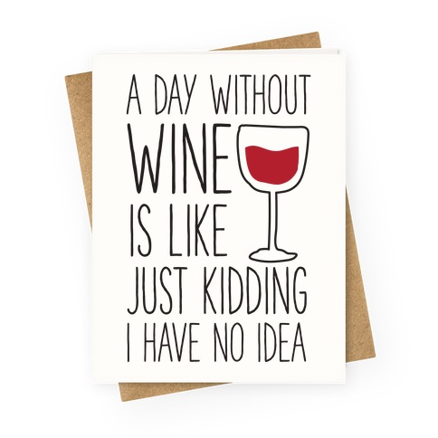 A Day Without Wine Greeting Card
