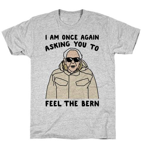 I Am Once Again Asking You To Feel The Bern T-Shirt