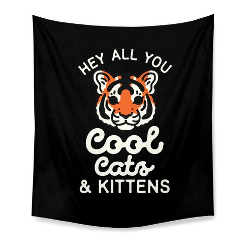 Hey All You Cool Cats and Kittens Tapestry