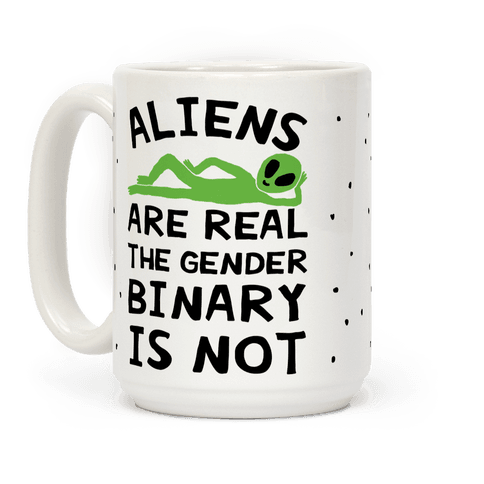 Aliens Are Real The Gender Binary Is Not Coffee Mug