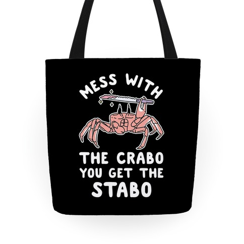 Mess With The Crabo You Get The Stabo Tote