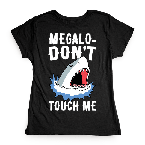Megalo-Don't Touch Me  Womens T-Shirt