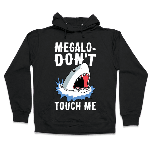 Megalo-Don't Touch Me  Hooded Sweatshirt